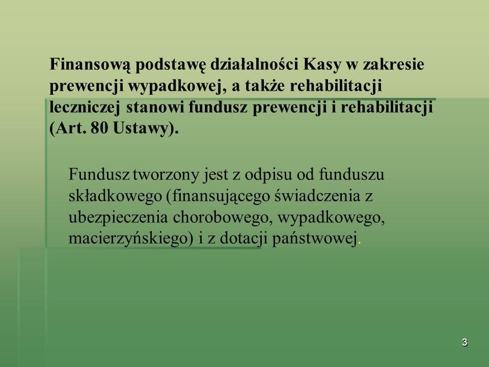 3 Finansową podstawę działalności Kasy w zakresie prewencji wypadkowej, a także rehabilitacji leczniczej stanowi fundusz prewencji i rehabilitacji (Ar