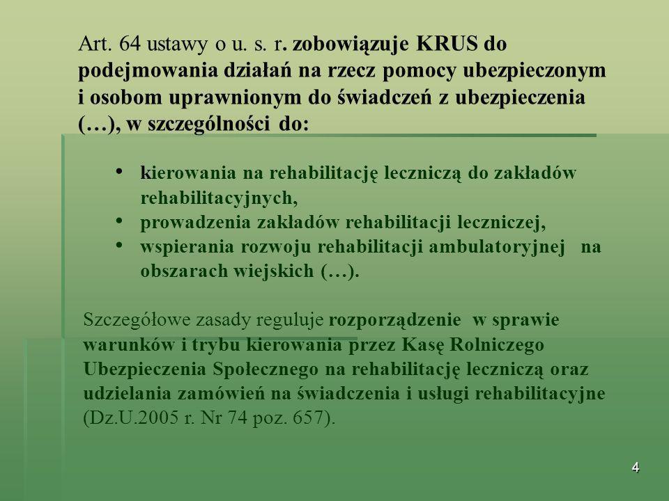 4 Art. 64 ustawy o u. s. r. zobowiązuje KRUS do podejmowania działań na rzecz pomocy ubezpieczonym i osobom uprawnionym do świadczeń z ubezpieczenia (