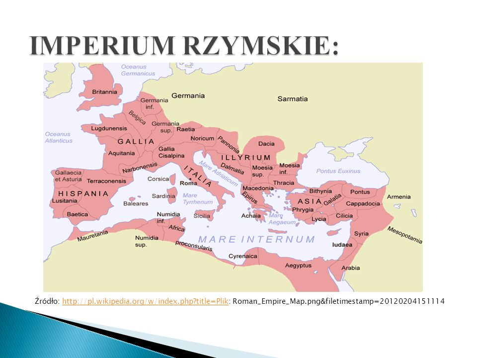 Źródło: http://pl.wikipedia.org/w/index.php title=Plik: Roman_Empire_Map.png&filetimestamp=20120204151114http://pl.wikipedia.org/w/index.php title=Plik