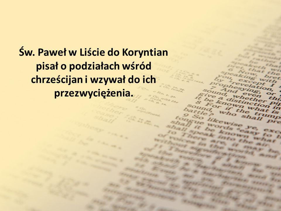 Św. Paweł w Liście do Koryntian pisał o podziałach wśród chrześcijan i wzywał do ich przezwyciężenia.