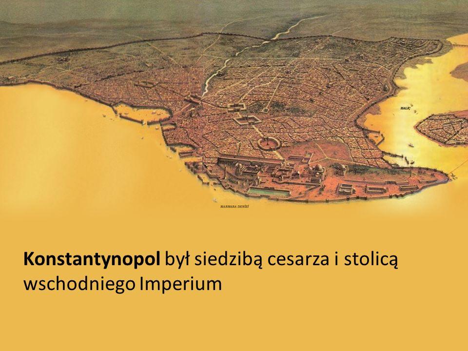 Konstantynopol był siedzibą cesarza i stolicą wschodniego Imperium