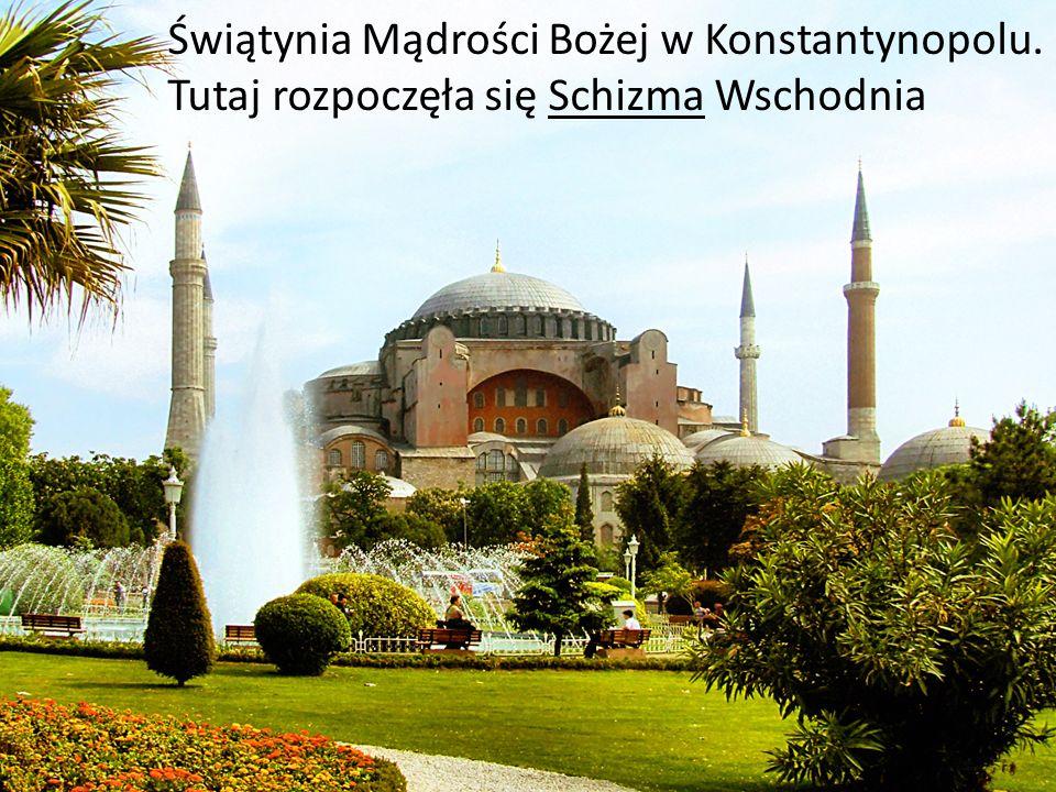 Świątynia Mądrości Bożej w Konstantynopolu. Tutaj rozpoczęła się Schizma Wschodnia