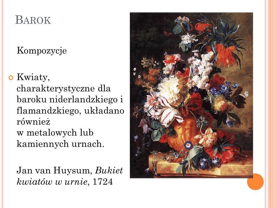 B AROK Kompozycje Kwiaty, charakterystyczne dla baroku niderlandzkiego i flamandzkiego, układano również w metalowych lub kamiennych urnach. Jan van H