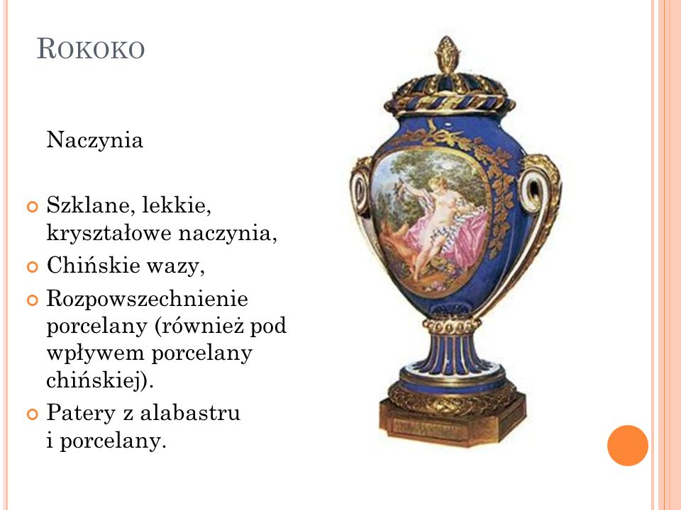 R OKOKO Naczynia Szklane, lekkie, kryształowe naczynia, Chińskie wazy, Rozpowszechnienie porcelany (również pod wpływem porcelany chińskiej). Patery z