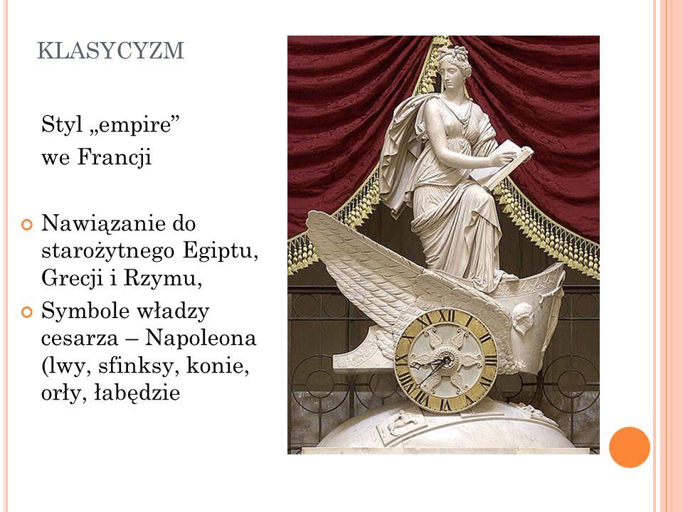 KLASYCYZM Styl empire we Francji Nawiązanie do starożytnego Egiptu, Grecji i Rzymu, Symbole władzy cesarza – Napoleona (lwy, sfinksy, konie, orły, łab