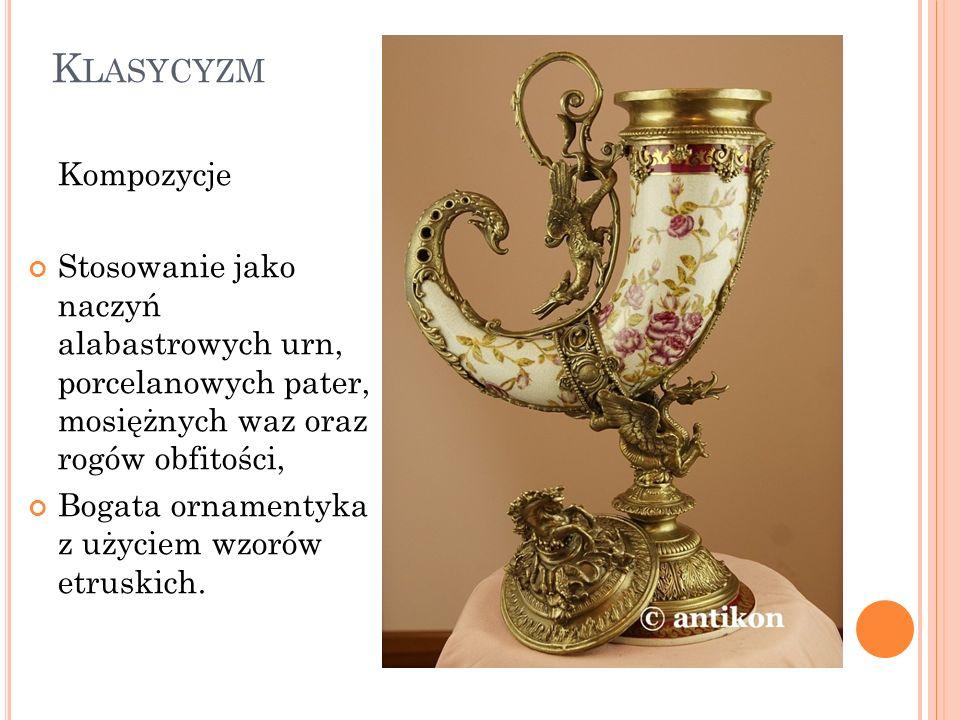 K LASYCYZM Kompozycje Stosowanie jako naczyń alabastrowych urn, porcelanowych pater, mosiężnych waz oraz rogów obfitości, Bogata ornamentyka z użyciem