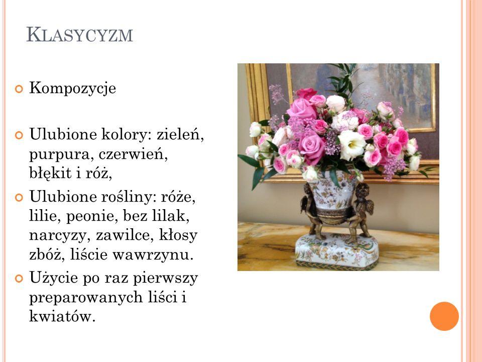 K LASYCYZM Kompozycje Ulubione kolory: zieleń, purpura, czerwień, błękit i róż, Ulubione rośliny: róże, lilie, peonie, bez lilak, narcyzy, zawilce, kł