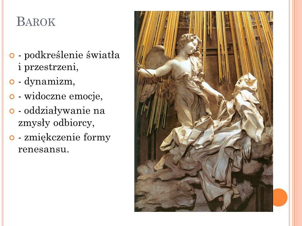 B AROK - podkreślenie światła i przestrzeni, - dynamizm, - widoczne emocje, - oddziaływanie na zmysły odbiorcy, - zmiękczenie formy renesansu.