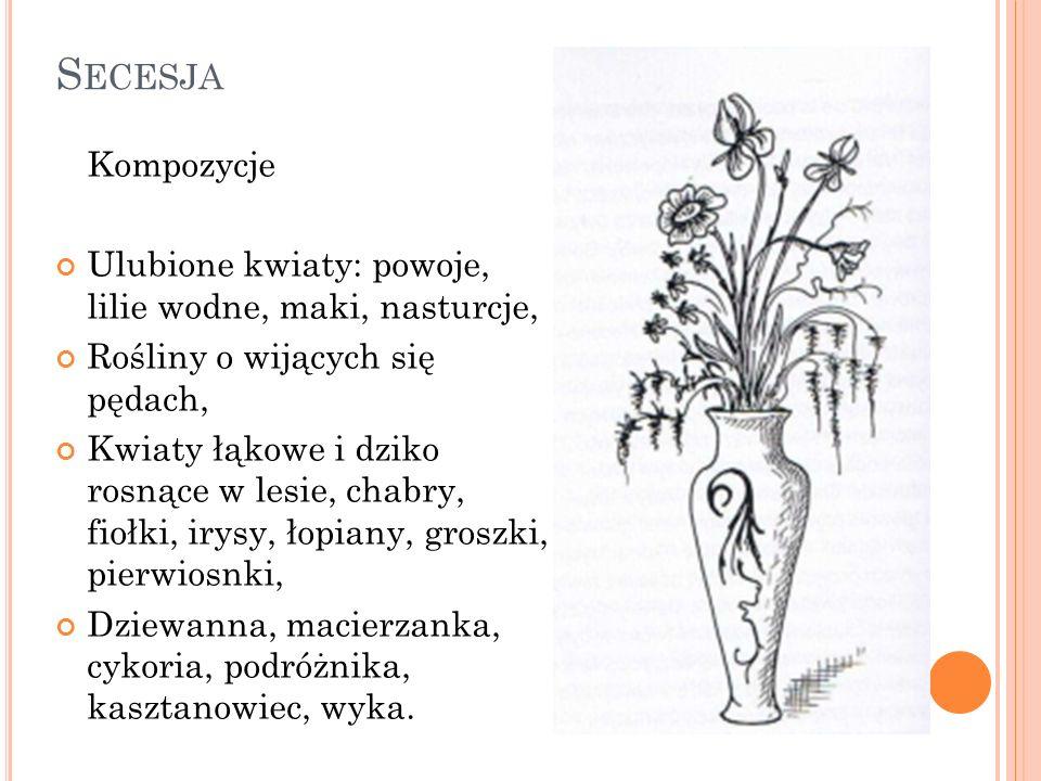 S ECESJA Kompozycje Ulubione kwiaty: powoje, lilie wodne, maki, nasturcje, Rośliny o wijących się pędach, Kwiaty łąkowe i dziko rosnące w lesie, chabr