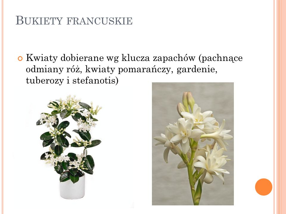 B UKIETY FRANCUSKIE Kwiaty dobierane wg klucza zapachów (pachnące odmiany róż, kwiaty pomarańczy, gardenie, tuberozy i stefanotis)