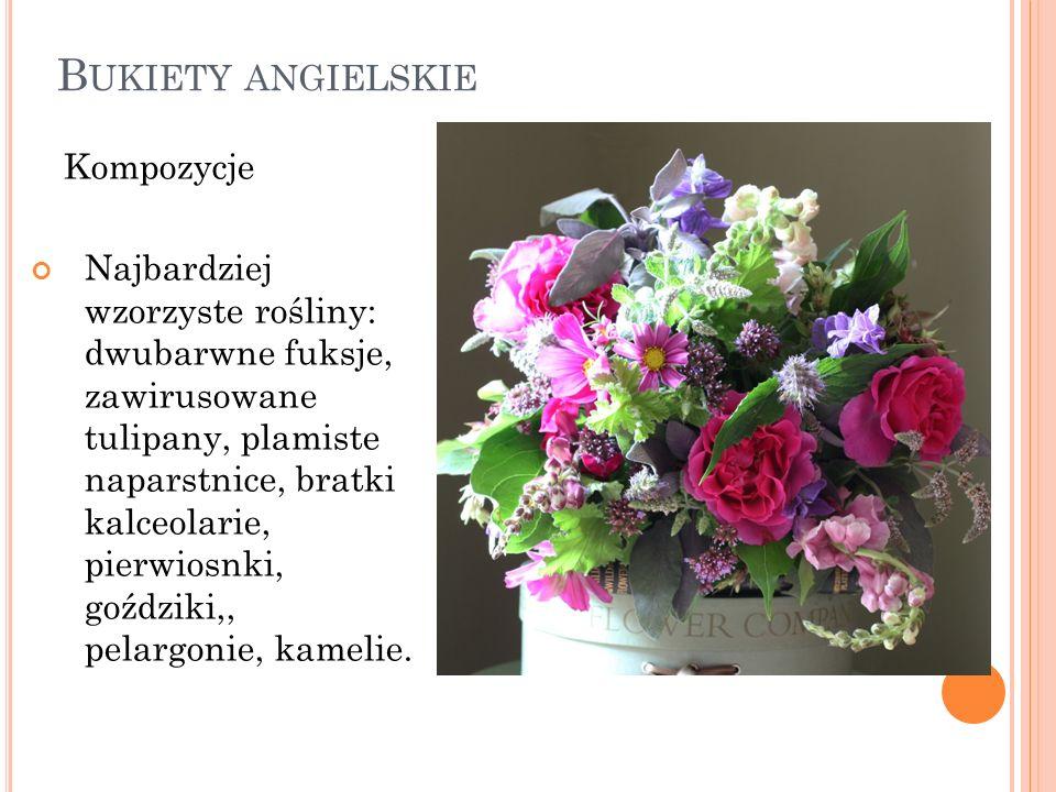 B UKIETY ANGIELSKIE Kompozycje Najbardziej wzorzyste rośliny: dwubarwne fuksje, zawirusowane tulipany, plamiste naparstnice, bratki kalceolarie, pierw