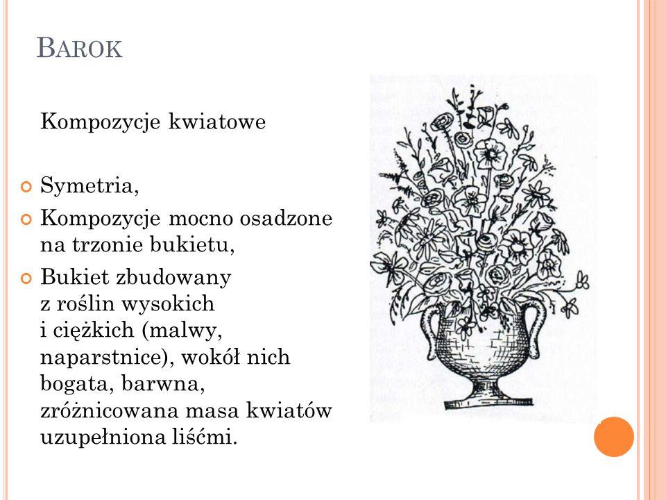 B AROK Kompozycje Popularny w baroku kształt owalu, Zwarte, ciężkie formy osadzone w efektownych, masywnych naczyniach, głównie ciężkich wazonach ze szkła, porcelany lub kamienia.