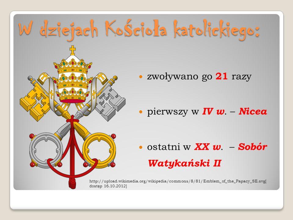 W dziejach Ko ś cio ł a katolickiego: zwoływano go 21 razy pierwszy w IV w. – Nicea ostatni w XX w. – Sobór Watykański II http://upload.wikimedia.org/