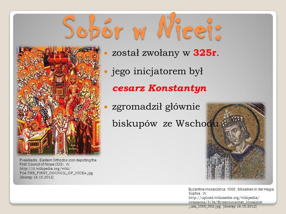 Sobór w Nicei: został zwołany w 325r. jego inicjatorem był cesarz Konstantyn zgromadził głównie biskupów ze Wschodu Pvasiliadis. Eastern Orthodox icon
