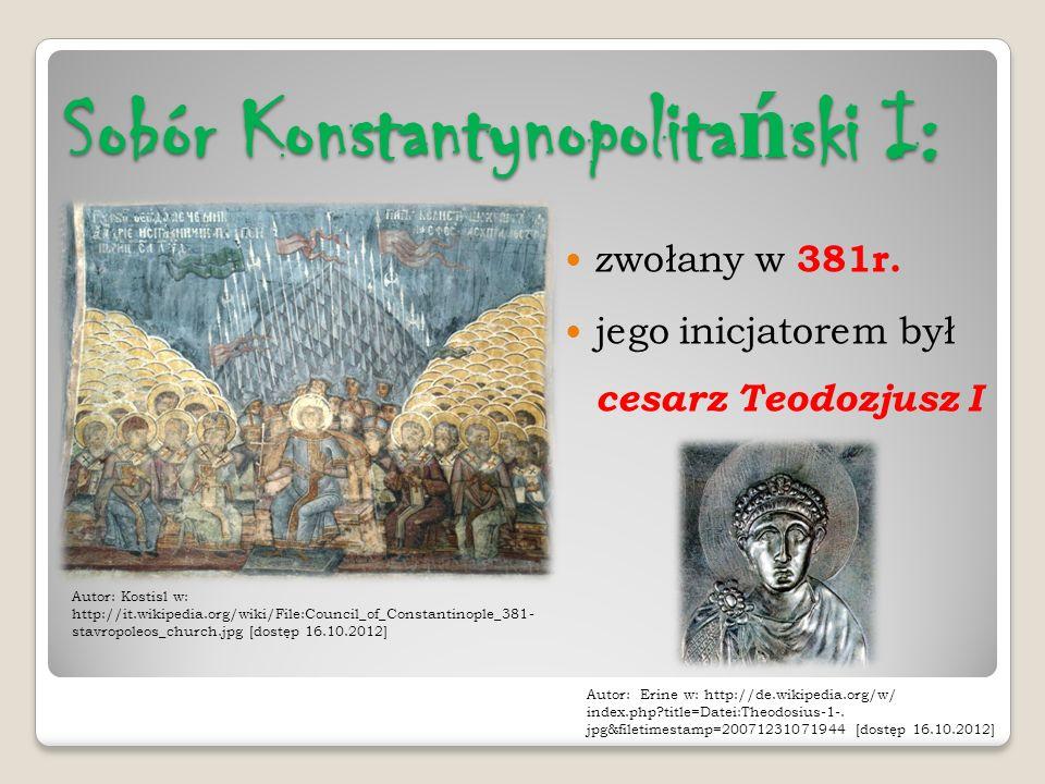 Sobór Konstantynopolita ń ski I: zwołany w 381r. jego inicjatorem był cesarz Teodozjusz I Autor: Kostisl w: http://it.wikipedia.org/wiki/File:Council_