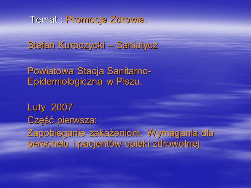 Temat : Promocja Zdrowia. Temat : Promocja Zdrowia. Stefan Kuroczycki – Saniutycz Powiatowa Stacja Sanitarno- Epidemiologiczna w Piszu. Luty 2007 Częś