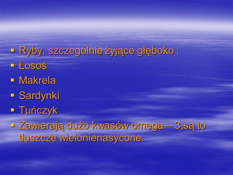 Ryby, szczególnie żyjące głęboko : Ryby, szczególnie żyjące głęboko : Łosoś Łosoś Makrela Makrela Sardynki Sardynki Tuńczyk Tuńczyk Zawierają dużo kwa