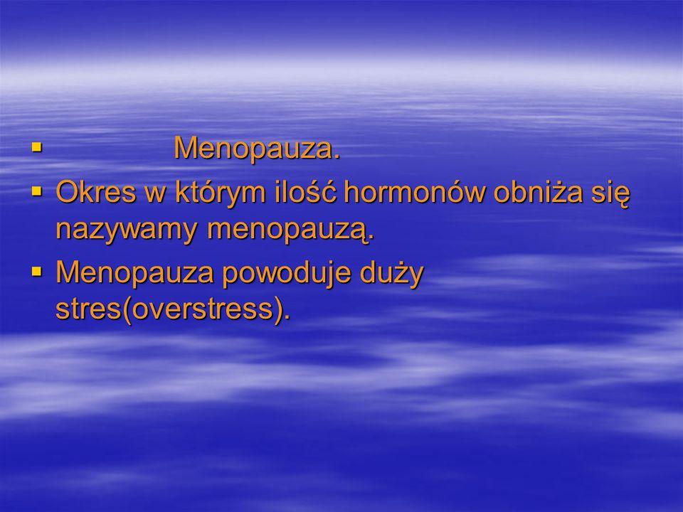 Menopauza. Menopauza. Okres w którym ilość hormonów obniża się nazywamy menopauzą. Okres w którym ilość hormonów obniża się nazywamy menopauzą. Menopa