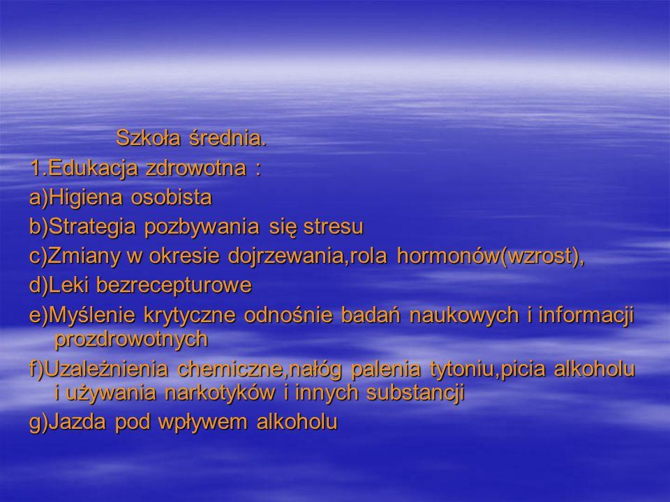 Szkoła średnia. Szkoła średnia. 1.Edukacja zdrowotna : a)Higiena osobista b)Strategia pozbywania się stresu c)Zmiany w okresie dojrzewania,rola hormon