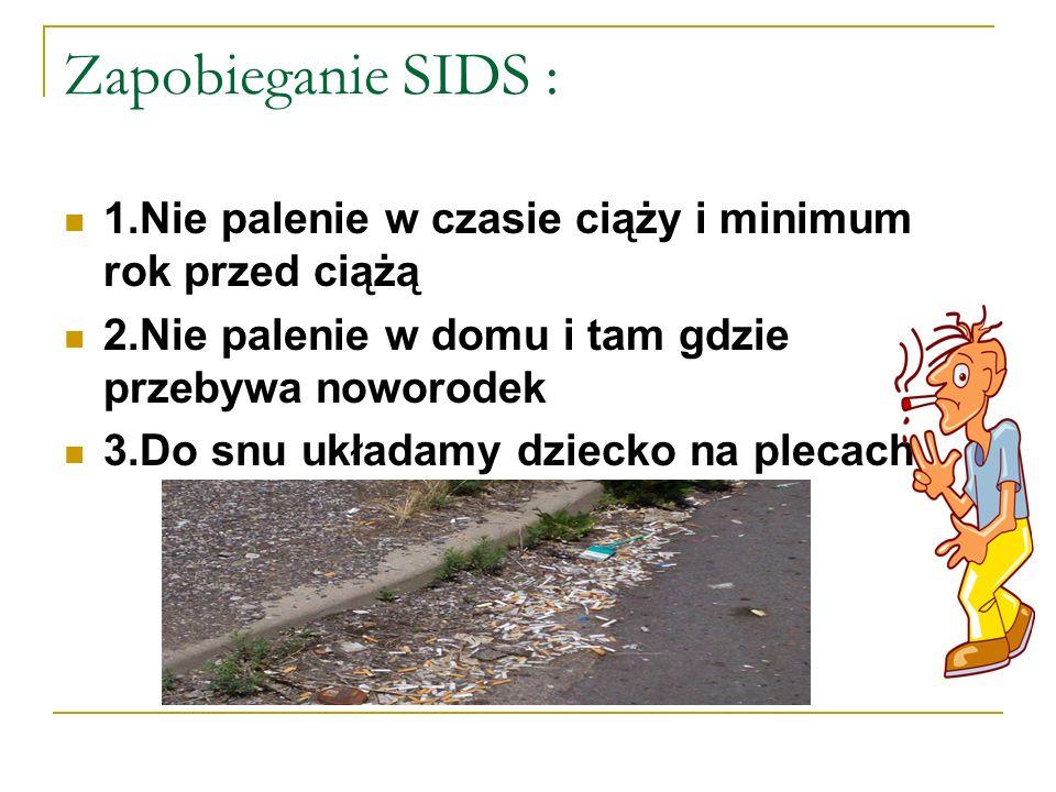 Zapobieganie SIDS : 1.Nie palenie w czasie ciąży i minimum rok przed ciążą 2.Nie palenie w domu i tam gdzie przebywa noworodek 3.Do snu układamy dziec