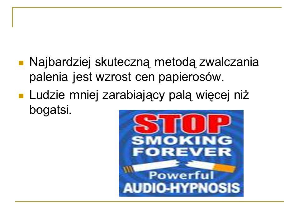 Najbardziej skuteczną metodą zwalczania palenia jest wzrost cen papierosów. Ludzie mniej zarabiający palą więcej niż bogatsi.