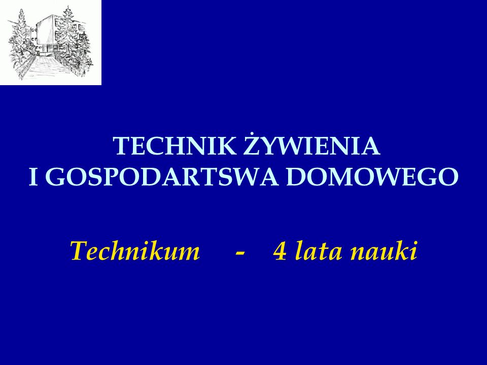 TECHNIK ŻYWIENIA I GOSPODARTSWA DOMOWEGO Technikum - 4 lata nauki