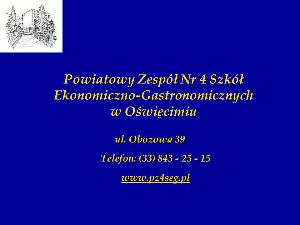 Powiatowy Zespół Nr 4 Szkół Ekonomiczno-Gastronomicznych w Oświęcimiu ul. Obozowa 39 Telefon: (33) 843 - 25 - 15 www.pz4seg.pl