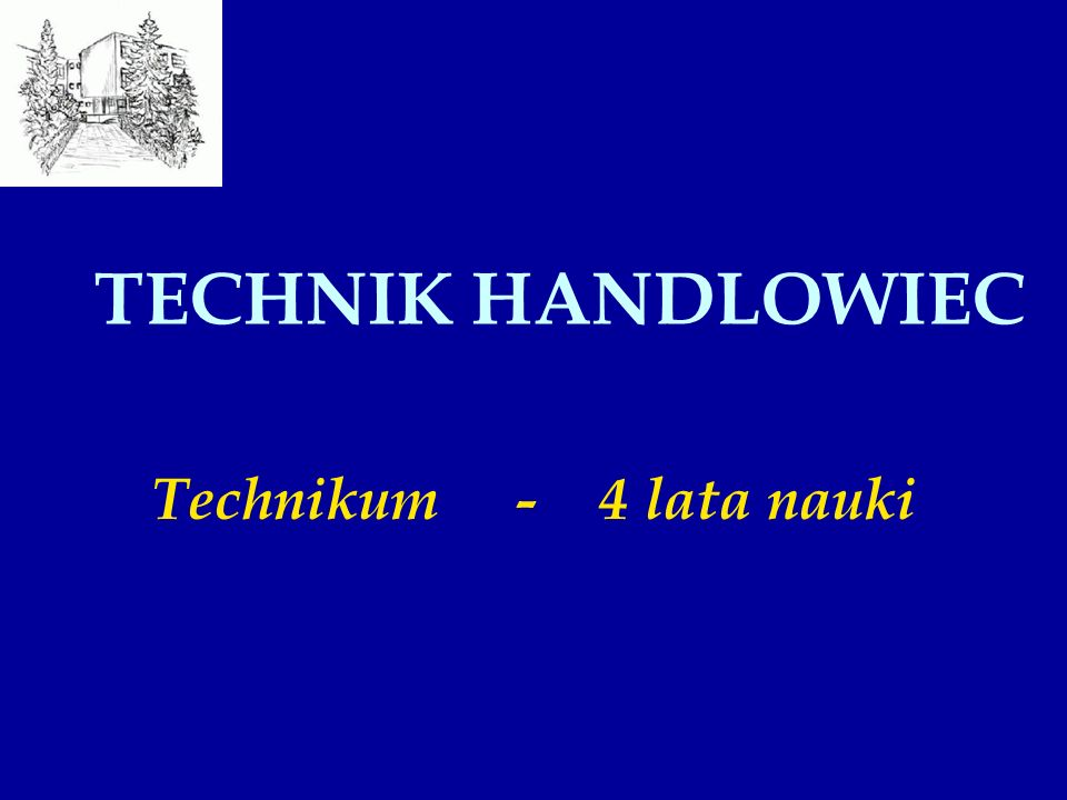 TECHNIK HANDLOWIEC Technikum - 4 lata nauki