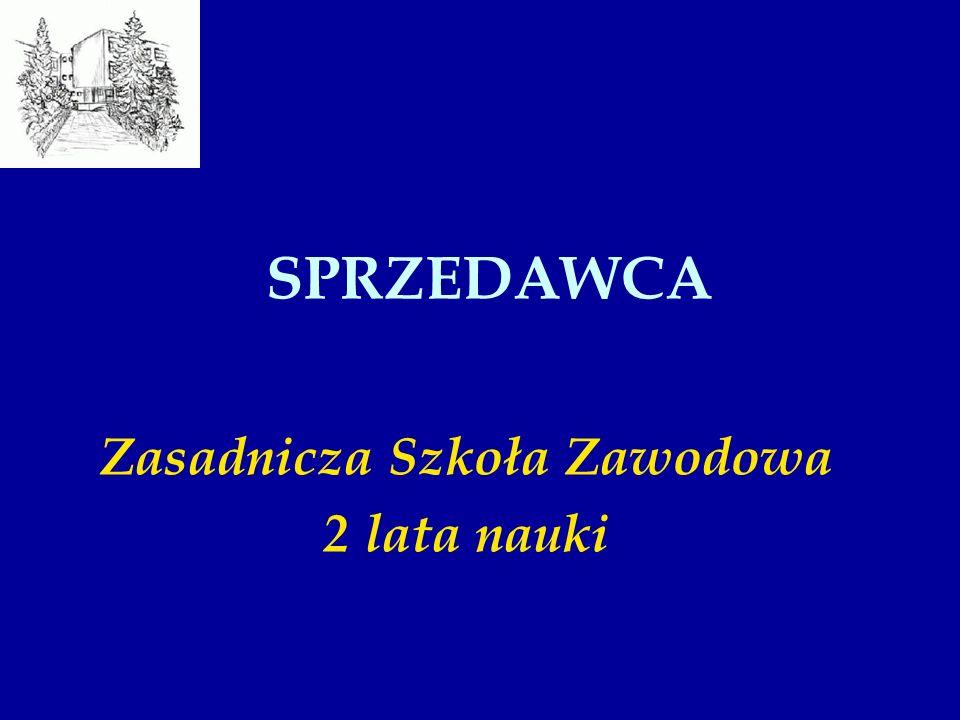 SPRZEDAWCA Zasadnicza Szkoła Zawodowa 2 lata nauki