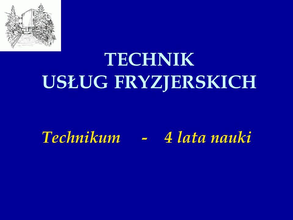 TECHNIK USŁUG FRYZJERSKICH Technikum - 4 lata nauki