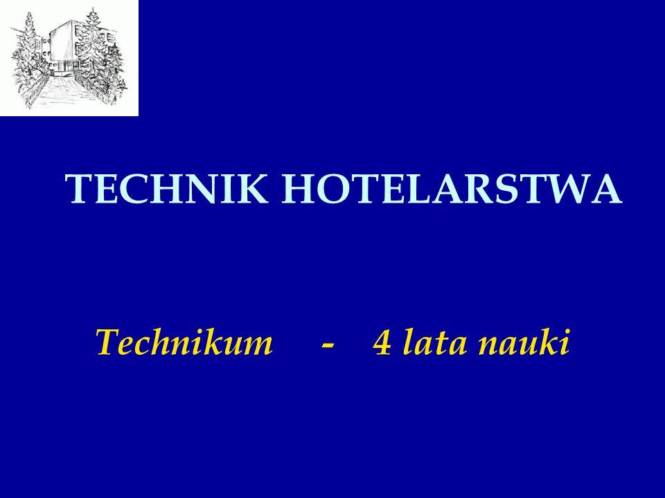 TECHNIK HOTELARSTWA Technikum - 4 lata nauki