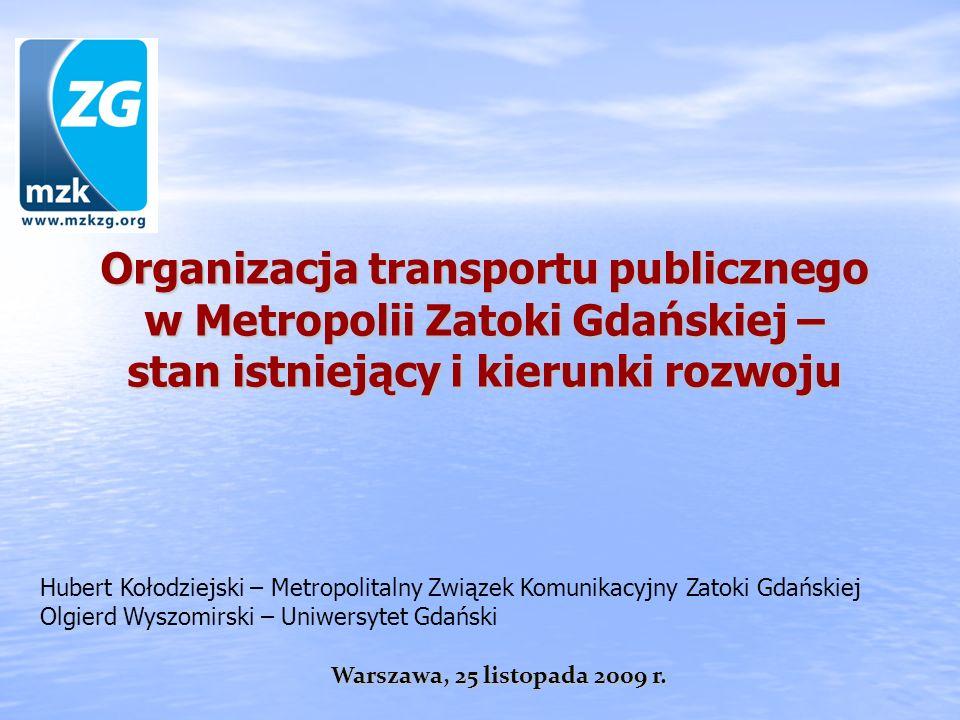 Organizacja transportu publicznego w Metropolii Zatoki Gdańskiej – stan istniejący i kierunki rozwoju Warszawa, 25 listopada 2009 r. Hubert Kołodziejs