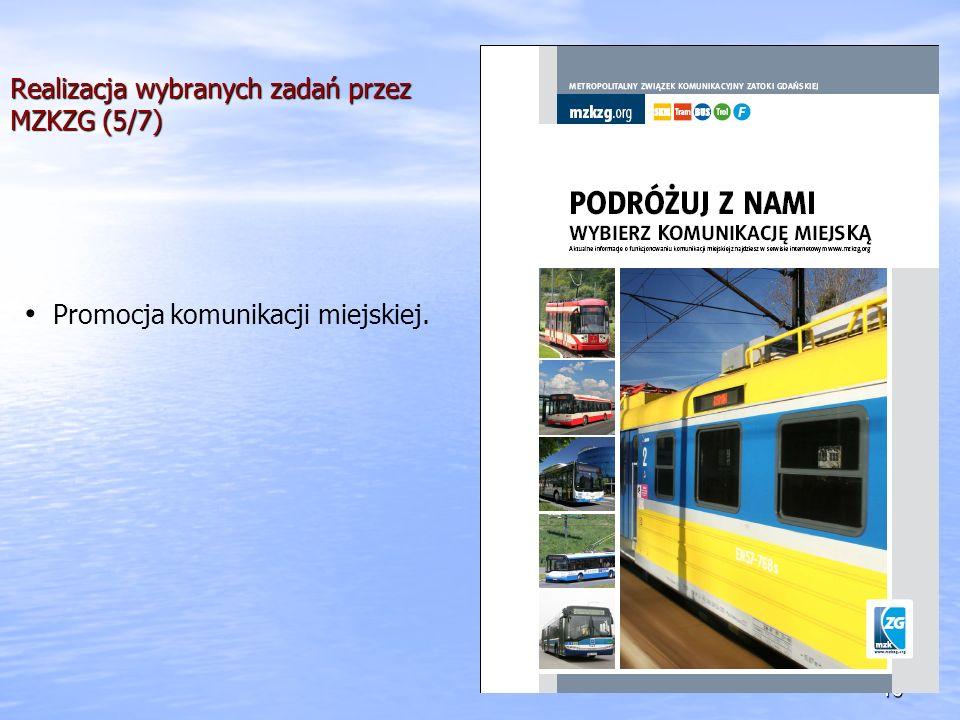 Realizacja wybranych zadań przez MZKZG (5/7) 16 Promocja komunikacji miejskiej.