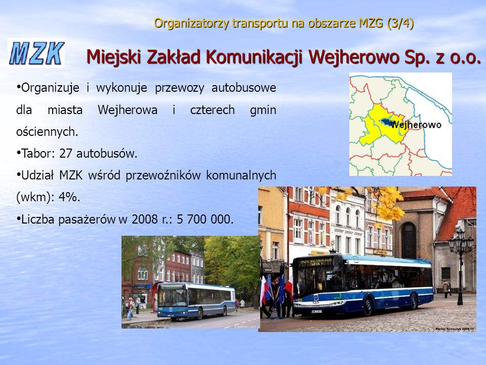 Organizatorzy transportu na obszarze MZG (3/4) M iejski Zakład Komunikacji Wejherowo Sp. z o.o. Organizuje i wykonuje przewozy autobusowe dla miasta W