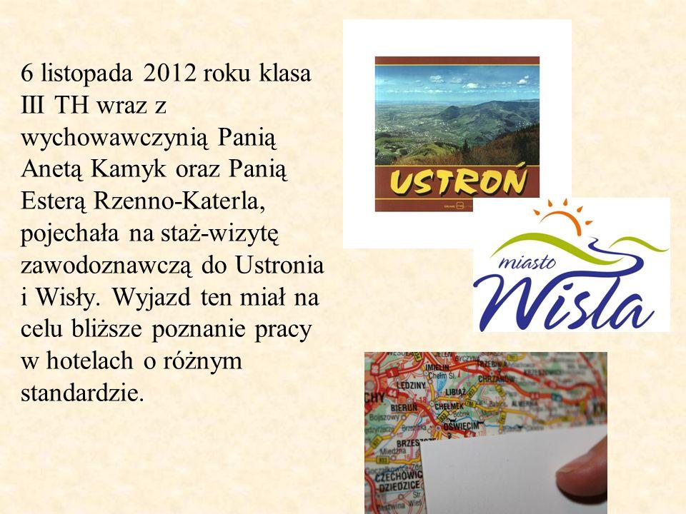 6 listopada 2012 roku klasa III TH wraz z wychowawczynią Panią Anetą Kamyk oraz Panią Esterą Rzenno-Katerla, pojechała na staż-wizytę zawodoznawczą do Ustronia i Wisły.