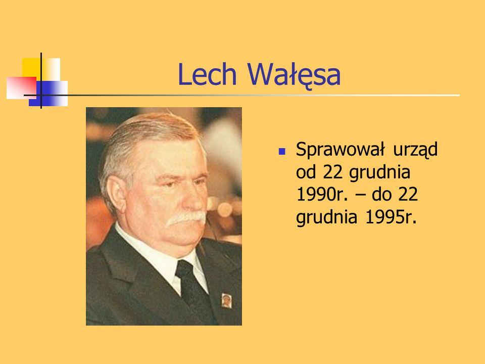 Lech Wałęsa Sprawował urząd od 22 grudnia 1990r. – do 22 grudnia 1995r.