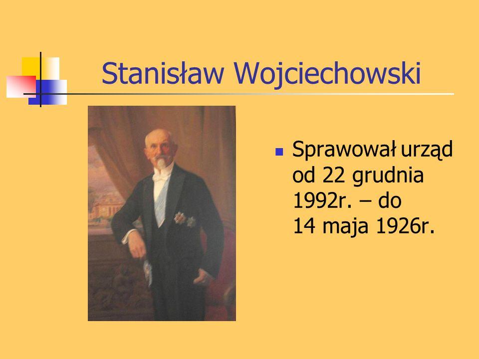 Stanisław Wojciechowski Sprawował urząd od 22 grudnia 1992r. – do 14 maja 1926r.