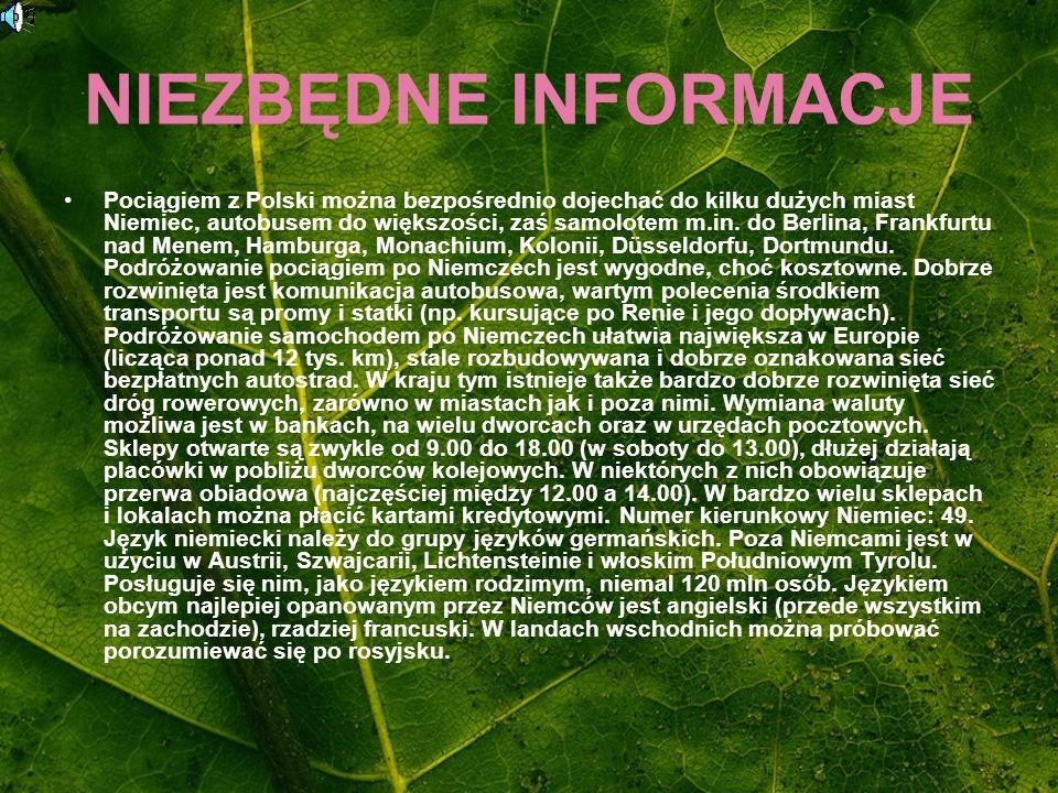 NIEZBĘDNE INFORMACJE Pociągiem z Polski można bezpośrednio dojechać do kilku dużych miast Niemiec, autobusem do większości, zaś samolotem m.in. do Ber