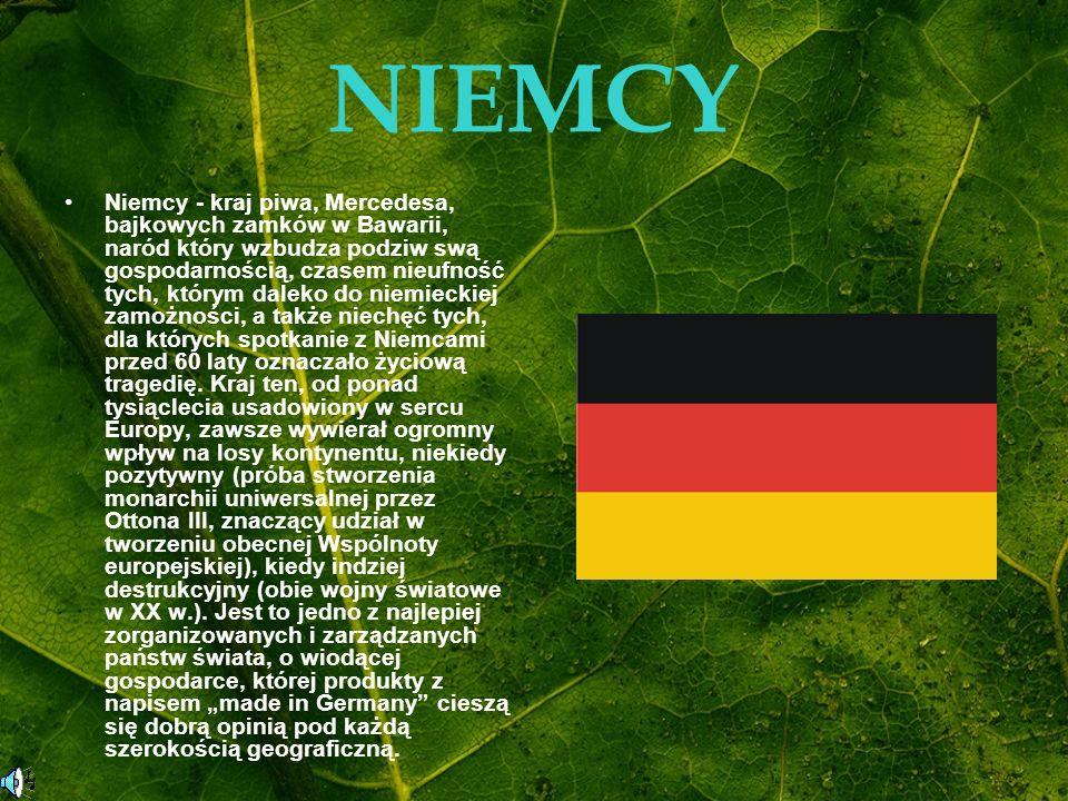 NIEMCY Niemcy - kraj piwa, Mercedesa, bajkowych zamków w Bawarii, naród który wzbudza podziw swą gospodarnością, czasem nieufność tych, którym daleko