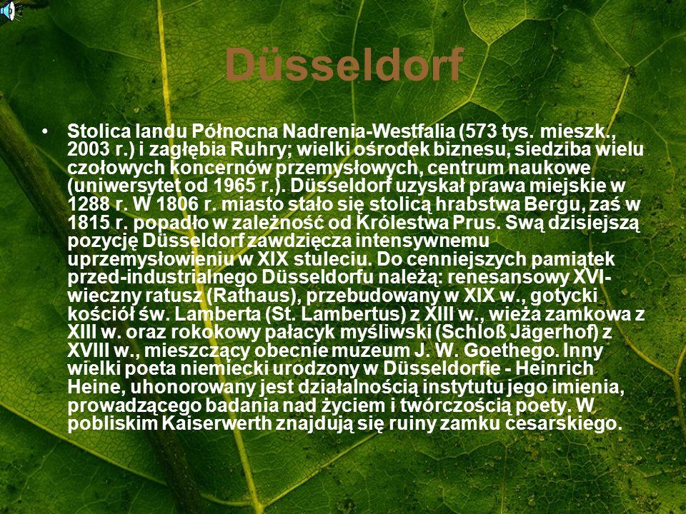 Düsseldorf Stolica landu Północna Nadrenia-Westfalia (573 tys. mieszk., 2003 r.) i zagłębia Ruhry; wielki ośrodek biznesu, siedziba wielu czołowych ko