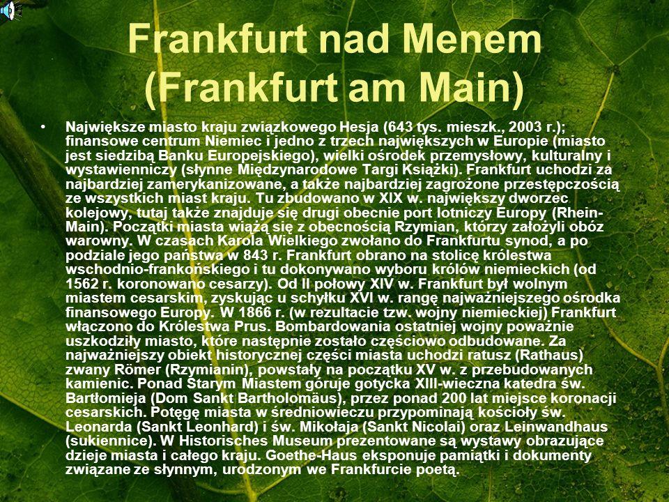 Frankfurt nad Menem (Frankfurt am Main) Największe miasto kraju związkowego Hesja (643 tys. mieszk., 2003 r.); finansowe centrum Niemiec i jedno z trz