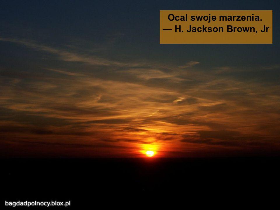 Ocal swoje marzenia. H. Jackson Brown, Jr