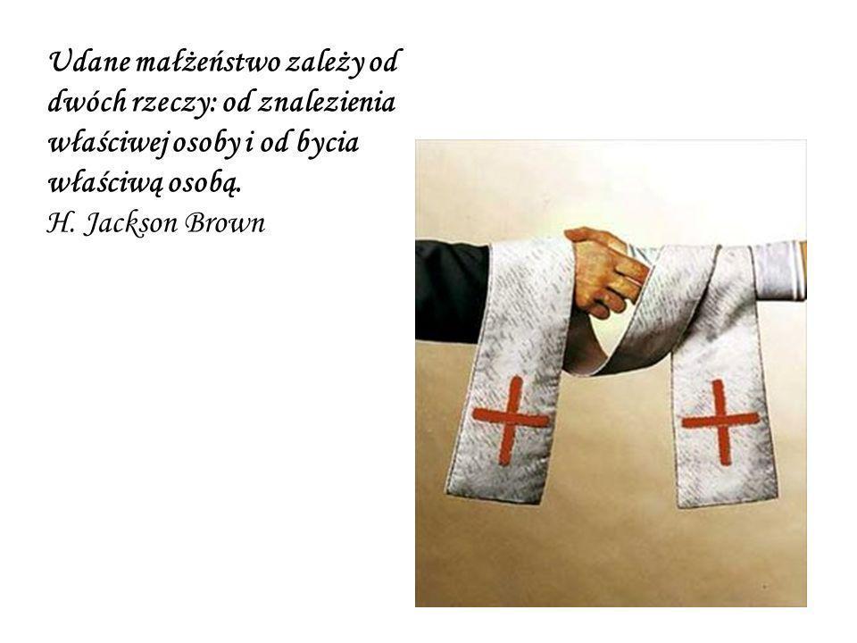 Udane małżeństwo zależy od dwóch rzeczy: od znalezienia właściwej osoby i od bycia właściwą osobą. H. Jackson Brown