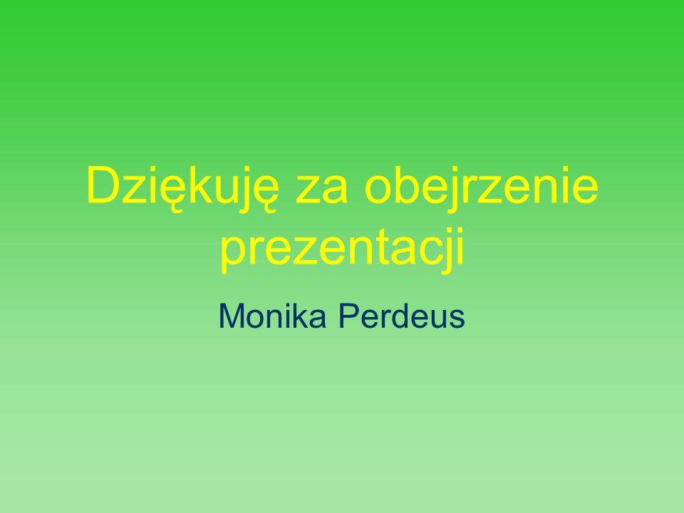 Dziękuję za obejrzenie prezentacji Monika Perdeus