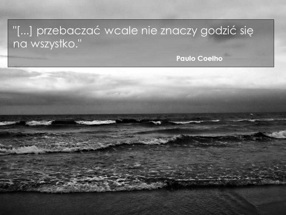 [...] przebaczać wcale nie znaczy godzić się na wszystko. Paulo Coelho