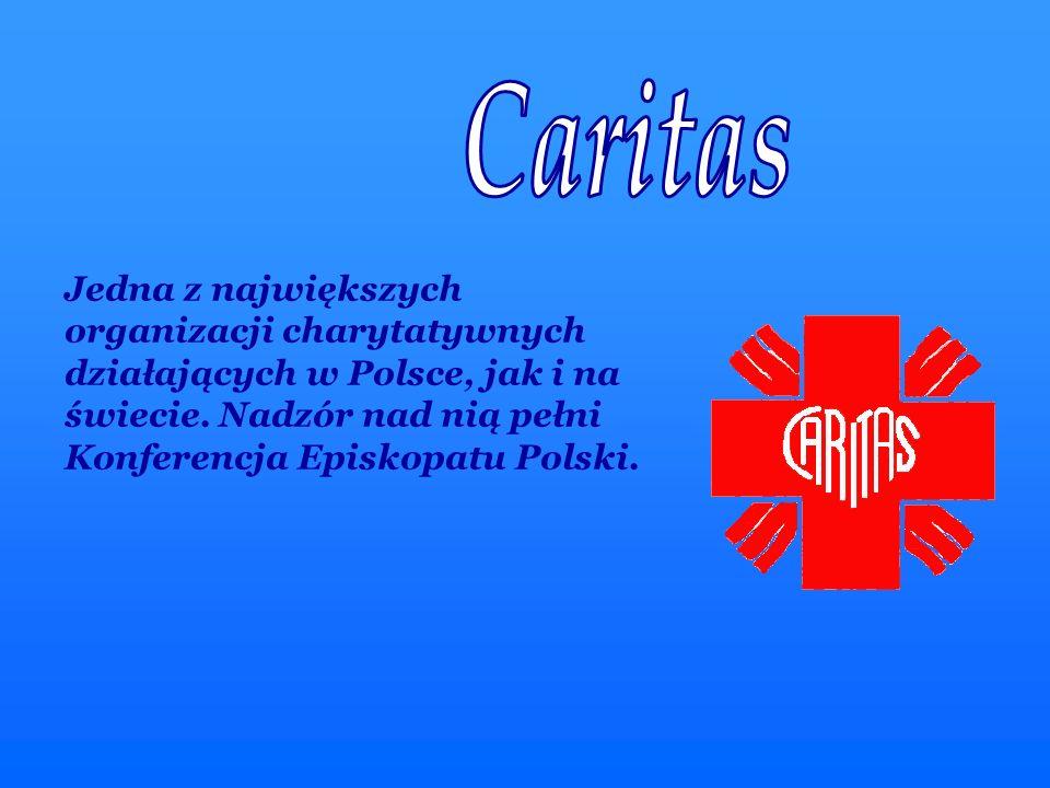Jedna z największych organizacji charytatywnych działających w Polsce, jak i na świecie. Nadzór nad nią pełni Konferencja Episkopatu Polski.