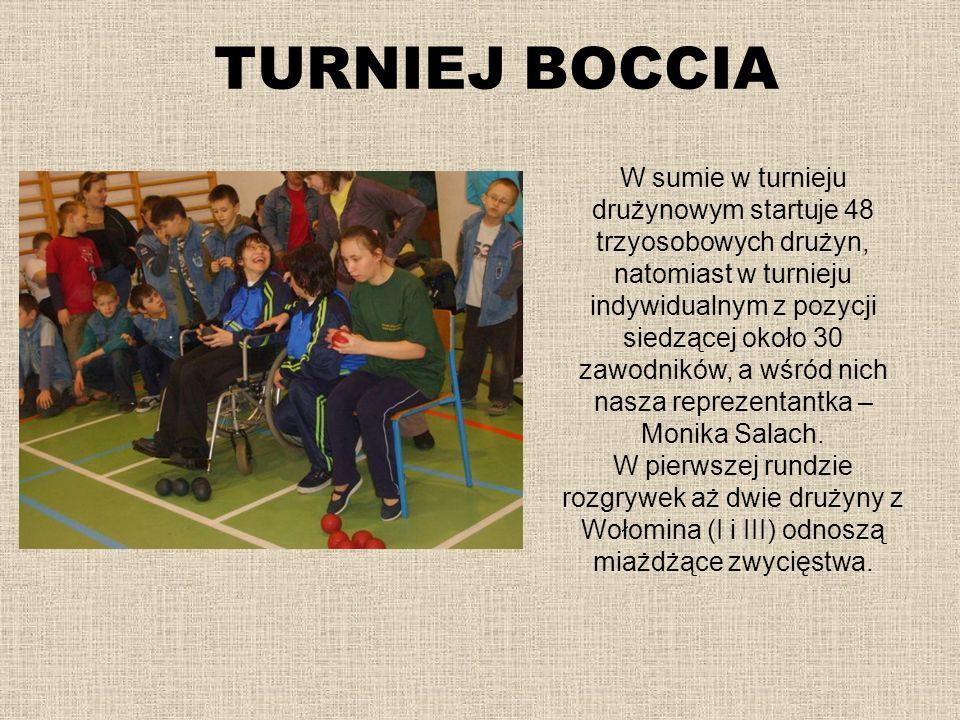 TURNIEJ BOCCIA W sumie w turnieju drużynowym startuje 48 trzyosobowych drużyn, natomiast w turnieju indywidualnym z pozycji siedzącej około 30 zawodni