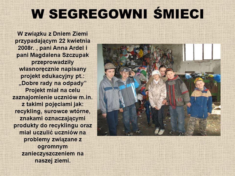 W SEGREGOWNI ŚMIECI W związku z Dniem Ziemi przypadającym 22 kwietnia 2008r., pani Anna Ardel i pani Magdalena Szczupak przeprowadziły własnoręcznie n