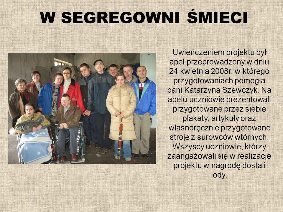 W SEGREGOWNI ŚMIECI Uwieńczeniem projektu był apel przeprowadzony w dniu 24 kwietnia 2008r, w którego przygotowaniach pomogła pani Katarzyna Szewczyk.