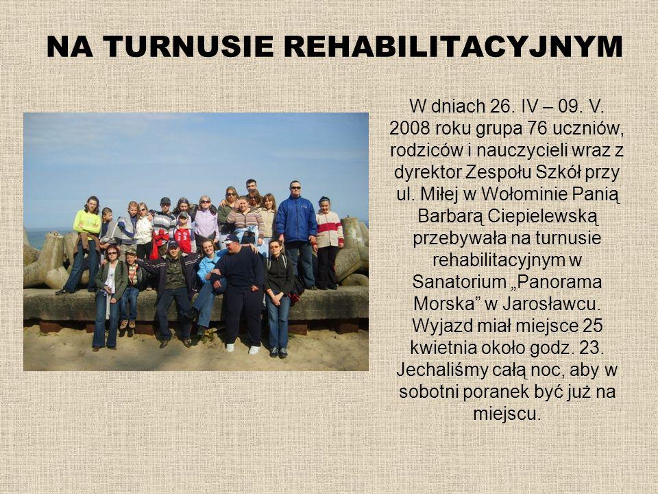 NA TURNUSIE REHABILITACYJNYM W dniach 26. IV – 09. V. 2008 roku grupa 76 uczniów, rodziców i nauczycieli wraz z dyrektor Zespołu Szkół przy ul. Miłej